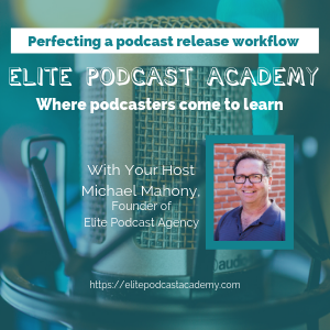 Perfecting a Podcast Release Workflow